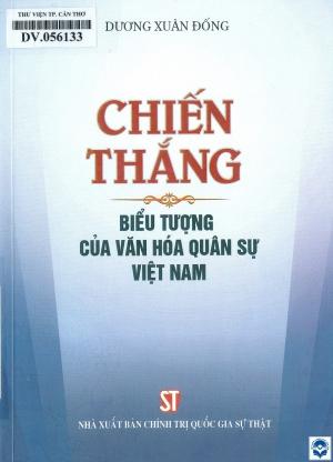 Chiến thắng - Biểu tượng của văn hoá quân sự Việt Nam / Dương Xuân Đống. - H. : Chính trị Quốc gia, 2018. - 323tr.; 21cm
