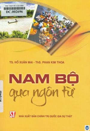 Nam Bộ qua ngôn từ / Hồ Xuân Mai, Phan Kim Thoa. - H. : Chính trị Quốc gia - Sự thật, 2019. - 172tr.; 21cm